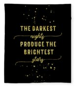 Text Art Gold The Darkest Nights Produce The Brightest Stars Fleece Blanket