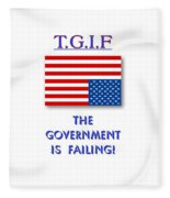 Tgif  Government Is Failing Fleece Blanket