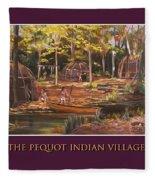 The Pequot Indian Village Fleece Blanket
