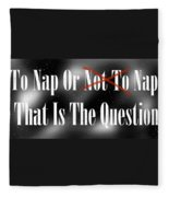 To Nap Or Not To Nap That Is The Question Fleece Blanket