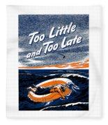 Too Little And Too Late - Ww2 Fleece Blanket