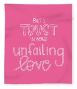 Trust Unfailing Love Fleece Blanket