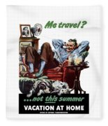 Vacation At Home -- Ww2 Poster Fleece Blanket