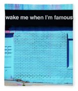 Wake Me Up When I Am Famous Fleece Blanket