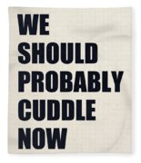 We Should Probably Cuddle Now Fleece Blanket