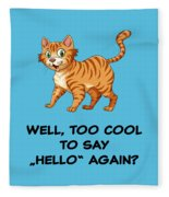 Well, Too Cool To Say Hello Again Funny Cat Gift Fleece Blanket