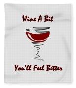 Wine A Bit You'll Feel Better Fleece Blanket