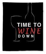 Wine Lover Time To Wine Down Wine Bottle Wine Glass Fleece Blanket