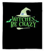 Witches Be Crazy Funny Humor Halloween For All Witches Fleece Blanket