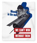 Women In The War - We Can't Win Without Them Fleece Blanket
