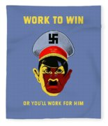 Work To Win Or You'll Work For Him Fleece Blanket