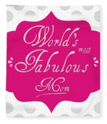 Worlds Most Fabulous Mom Fleece Blanket