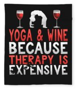 Yoga And Wine Because Therapy Is Expensive Fleece Blanket