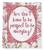 You Don't Have To Be Perfect To Be Amazing Fleece Blanket