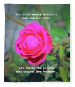 You Marry The Person Who Cannot Live Without Motivational Quote Fleece Blanket
