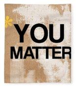 You Matter Fleece Blanket