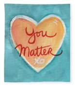 You Matter Love Fleece Blanket