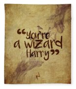 You're A Wizard Harry Fleece Blanket