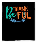 Be Thankful Thanksgiving Turkey Dinner Thank You Graphic Fleece Blanket