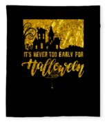 tshirt Its Never Too Early For Halloween gold foil Fleece Blanket