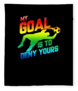 My Goal Is To Deny Yours Soccer Goalkeeper Rainbow Fleece Blanket