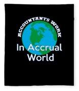 Accountants Work In Accrual World Accounting Pun Fleece Blanket