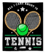 All I Care About Is Tennis Player I Love Tennis Fleece Blanket