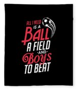 All I Need Is A Ball Field And Boys To Beat Fleece Blanket
