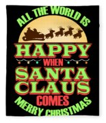 All The World Is Happy When Santa Claus Comes Merry Christmas Fleece Blanket