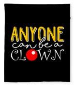 Anyone Can Be A Clown Fleece Blanket