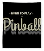 Born To Play Pinball Tee Fleece Blanket