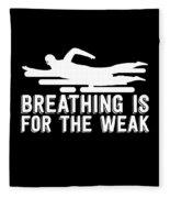 Breathing Is For The Weak Swimming  Fleece Blanket