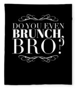 Bro Do You Even Brunch Fleece Blanket