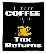 Coffee Into Tax Returns Fleece Blanket