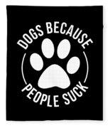 Dog Lover Shirt Dogs Because People Suck Gift Tee Fleece Blanket