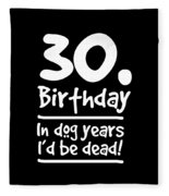 Dog Shirt 30 Birthday In Dog Years Id Be Dead Gift Tee Fleece Blanket