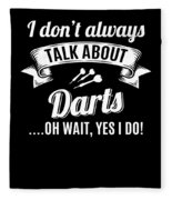Dont Always Talk About Darts Oh Wait Yes I Do Fleece Blanket