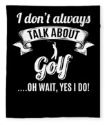 Dont Always Talk About Golf Oh Wait Yes I Do Fleece Blanket