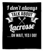 Dont Always Talk About Lacrosse Oh Wait Yes I Do Fleece Blanket
