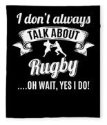 Dont Always Talk About Rugby Oh Wait Yes I Do Fleece Blanket