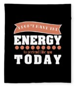 Dont Have Energy To Pretend I Like You Tee Design Perfect Naughty Gift This Holiday Grab It Now Fleece Blanket