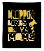 Droppin Bombs On Ya Moms Fleece Blanket
