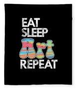 Eat Sleep Art Repeat Funny Artist Creative Art Lovers Gift Fleece Blanket
