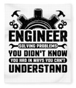 Engineering Engineer Solving Problems You Didnt Know You Had Inways You Wouldnt Understand Fleece Blanket