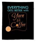 Everything Gets Better With Yarn And Coffee Fleece Blanket