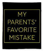 Favorite Child My Parents Favorite Mistake Gift  Fleece Blanket