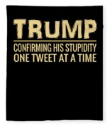 Funny Anti Trump Tweet Confirming His Stupidity Fleece Blanket