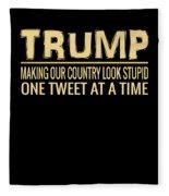 Funny Anti Trump Tweet Making Our Country Look Stupid Fleece Blanket