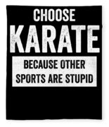 Funny Karate Design Choose Karate Because White Light Fleece Blanket
