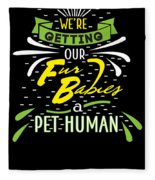 Funny Pregnancy Were Getting Our Fur Babies Fleece Blanket